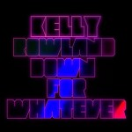 Kelly Rowland – Down for Whatever (The WAV.s Dub Mix + Chuckie Remix)
