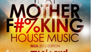 That MOTHER FUCKING House Music 005 (Ibiza Edition)
