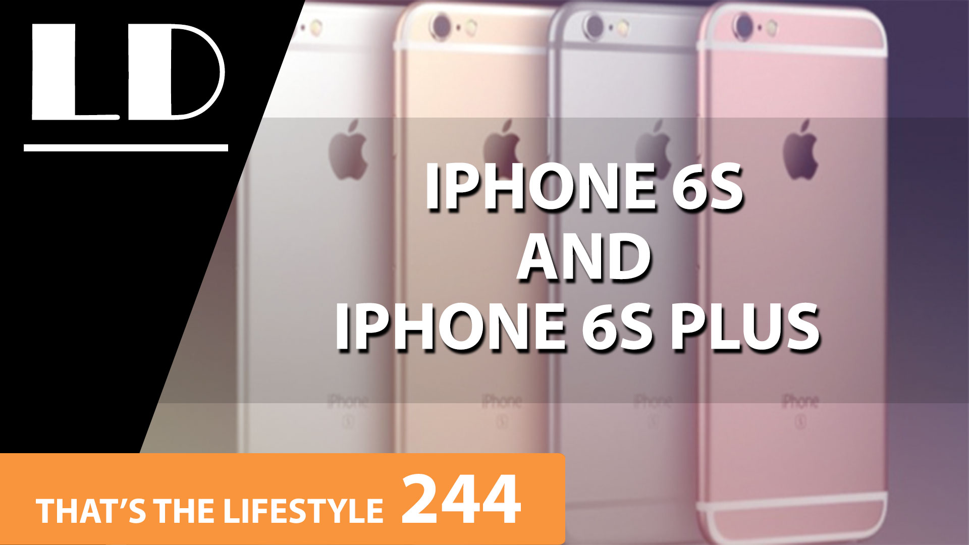 iPhone 6S and 6S Plus are here! | TTL 244
